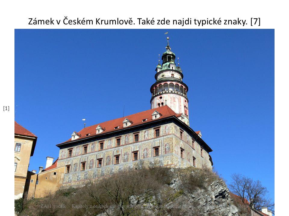 Zámek v Českém Krumlově. Také zde najdi typické znaky. [7]
